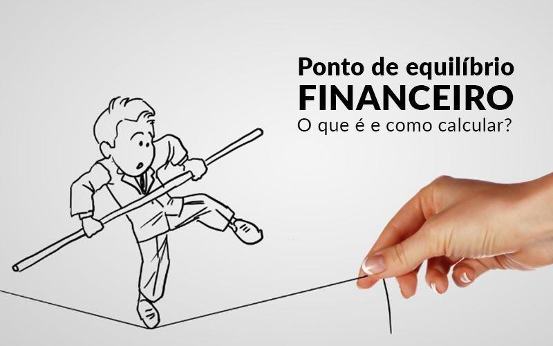 Ponto De Equilíbrio Financeiro – O Que é E Como Calcular?