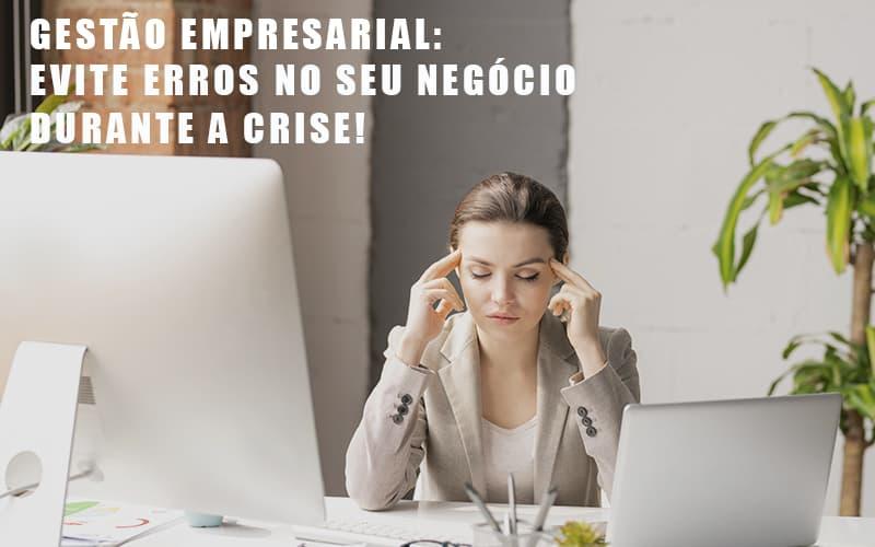 Gestão Empresarial: Evite Erros No Seu Negócio Durante A Crise!