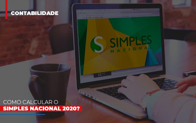 Como Calcular O Simples Nacional 2020?