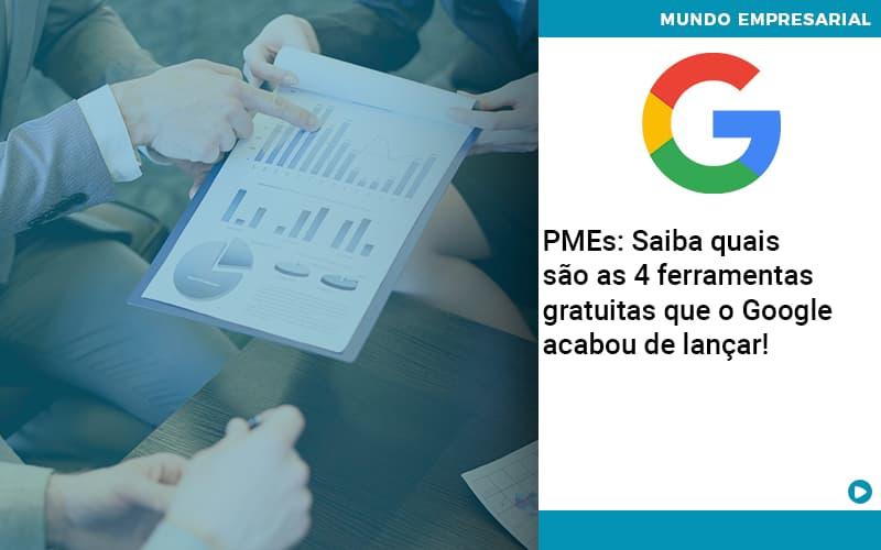 PMEs: Saiba Quais São As 4 Ferramentas Gratuitas Que O Google Acabou De Lançar!