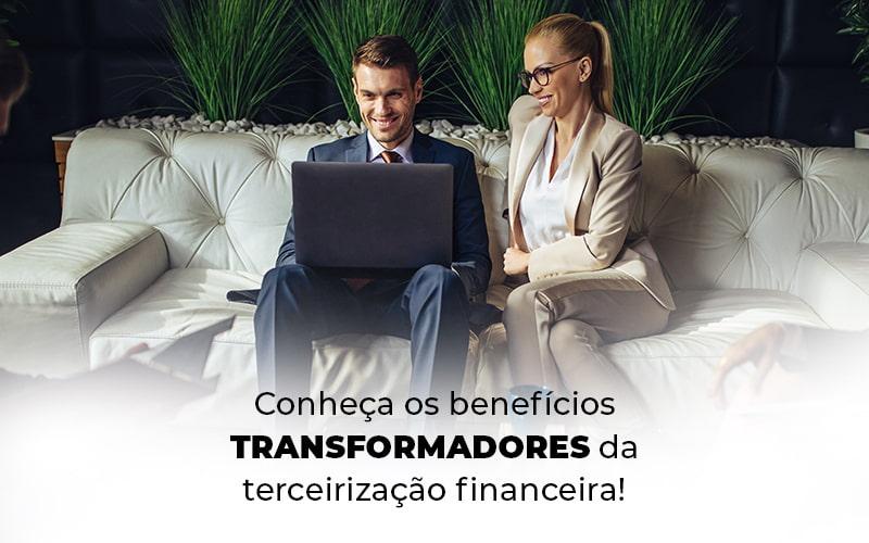 Conheca Os Beneficios Transformadores Da Terceirizacao Financeira Blog - Contabilidade em Alphaville - SP | Analise Contabilidade