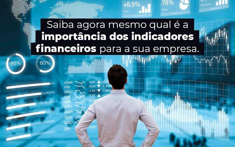 Saiba Agora Mesmo Qual E A Importancia Dos Indicadores Financeiros Para A Sua Empresa Blog - Contabilidade Em Alphaville - SP | Analise Contabilidade